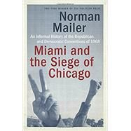 Miami and the Siege of Chicago by Mailer, Norman, 9780399588334