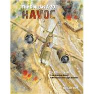 The Douglas A-20 Havoc: From Drawing Board to Peerless Allied Light Bomber by Wolf, William, 9780764348334