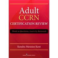 Adult Ccrn Certification Review: Think in Questions, Learn by Rationale 9780826198334N