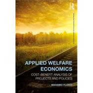 Applied Welfare Economics: Cost-Benefit Analysis of Projects and Policies by Florio; Massimo, 9780415858335