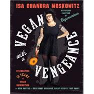 Vegan With a Vengeance: Over 150 Delicious, Cheap, Animal-free Recipes That Rock by Moskowitz, Isa Chandra; Lewis, Kate, 9780738218335