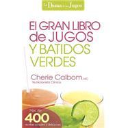 El Gran libro de jugos y batidos verdes / The Big Book of Juices and Green Smoothies by Calbom, Cherie, 9781621368335