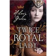 Twice Royal Lady by Green, Hilary, 9781910208335