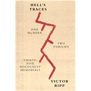 Hell's Traces One Murder, Two Families, Thirty-Five Holocaust Memorials by Ripp, Victor, 9780865478336