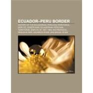 Ecuador-Peru Border : History of the Ecuadorian-peruvian Territorial Dispute, Cenepa War, Ecuadorian-peruvian Territorial Dispute Of 1857-1860 by , 9781156748336