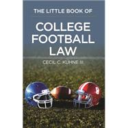 The Little Book of College Football Law by Kuhne, Cecil C., 9781627228336