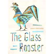 The Glass Rooster by Freegard, Janis, 9781869408336
