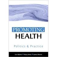 Promoting Health : Politics and Practice by Lee Adams, 9780761968337