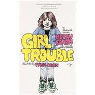 Girl Trouble An Illustrated Memoir by Cohen, Kerry ; Cohen, Tyler, 9780997068337