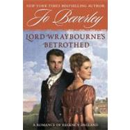 Lord Wraybourne's Bethrothed : A Romance of Regency England by Beverley, Jo, 9780451228338