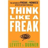 Think Like a Freak by Levitt, Steven D.; Dubner, Stephen J., 9780062218339