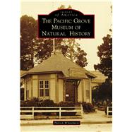 The Pacific Grove Museum of Natural History by Whitehurst, Patrick, 9781467128339