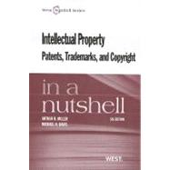 Intellectual Property, Patents, Trademarks, and Copyright in a Nutshell by Miller, Arthur R.; Davis, Michael H., 9780314278340