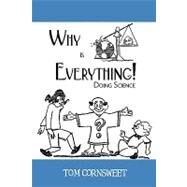 Why Is Everything! : Doing Science by Cornsweet, Tom N., 9780595518340