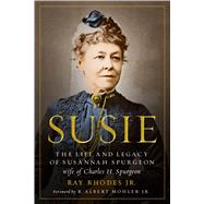 Susie The Life and Legacy of Susannah Spurgeon, wife of Charles H. Spurgeon by Rhodes Jr., Ray; Mohler Jr., R. Albert, 9780802418340