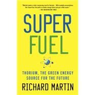 SuperFuel Thorium, the Green Energy Source for the Future by Martin, Richard, 9781137278340
