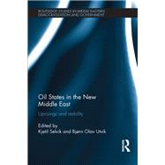 Oil States in the New Middle East: Uprisings and stability by Selvik; Kjetil, 9781138888340