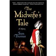 The Midwife's Tale A Mystery by Thomas, Sam, 9781250038340