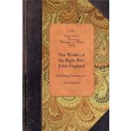 The Works of the Right Reverend John England by England, John, 9781429018340