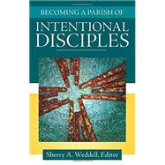 Becoming a Parish of Intentional Disciples by Sherry Weddell, Editor, 9781612788340