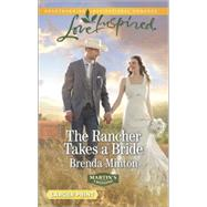 The Rancher Takes a Bride by Minton, Brenda, 9780373818341