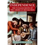 Independence: The Tangled Roots of the American Revolution by Slaughter, Thomas P., 9780809058341