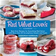 The Red Velvet Lover's Cookbook: Best-ever Versions for Everything Red Velvet, With More Than 50 Scrumptious Sweets and Treats by Harroun, Deborah, 9781558328341