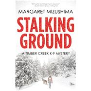 Stalking Ground A Timber Creek K-9 Mystery by Mizushima, Margaret, 9781629538341