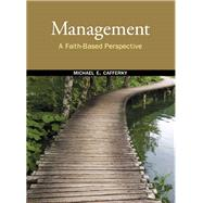 Management A Faith-Based Perspective by Cafferky, Michael E., 9780136058342