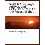 Swift a Company's Analysis and Criticism of Part II of the Report of the Federal Trade Commission on the Meat Packing Industry of November 25, 1918 by Company, Swift A., 9780554458342