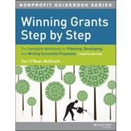 Winning Grants Step by Step The Complete Workbook for Planning, Developing and Writing Successful Proposals by O'Neal-McElrath, Tori, 9781118378342