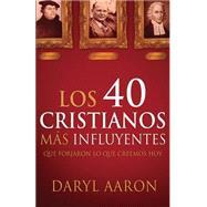 Los 40 cristianos mas influyentes: Que forjaron lo que creemos hoy by Aaron, Daryl, 9781621368342