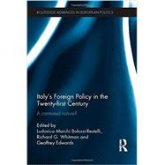 Italy's Foreign Policy in the Twenty-first Century: A Contested Nature? by Marchi; Ludovica, 9780415538343