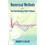 Numerical Methods for Two-Point Boundary-Value Problems by Keller, Herbert B., 9780486828343