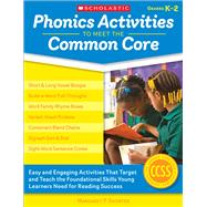 Phonics Activities to Meet the Common Core Easy and Engaging Activities That Target and Teach the Foundational Skills Young Learners Need for Reading Success by Shorter, Margaret, 9780545538343