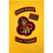 Organ Grinder A Classical Education Gone Astray by Fishbone, Alan, 9780865478343
