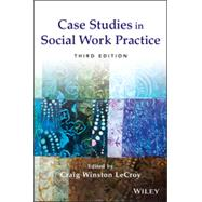 Case Studies in Social Work Practice by Lecroy, Craig Winston, 9781118128343