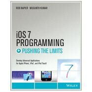iOS 7 Programming Pushing the Limits: Developing Extraordinary Mobile Apps for Apple Iphone, Ipad, and Ipod Touch by Napier, Rob; Kumar, Mugunth, 9781118818343