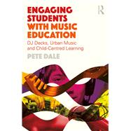 Engaging Students with Music Education: DJ decks, Urban Music and Child-centred Learning by Dale; Pete, 9781138858343