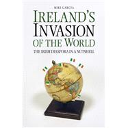Ireland's Invasion of the World by Garcia, Miki, 9781845888343