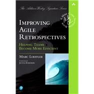 Improving Agile Retrospectives Helping Teams Become More Efficient by Loeffler, Marc, 9780134678344
