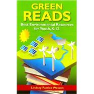 Green Reads : Best Environmental Resources for Youth, K-12 by Wesson, Lindsey Patrick, 9781591588344