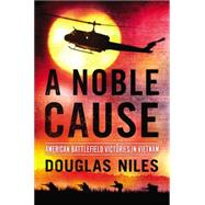 A Noble Cause: American Battlefield Victories in Vietnam by Niles, Douglas, 9780425278345