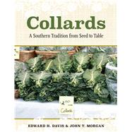 Collards: A Southern Tradition from Seed to Table by Davis, Edward H.; Morgan, John T., 9780817318345