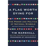 A Flag Worth Dying for by Marshall, Tim, 9781501168345