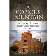 A Copious Fountain by Sweetser, William B., Jr., 9780664238346