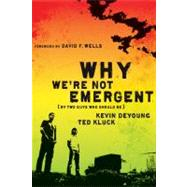 Why We're Not Emergent : By Two Guys Who Should Be by DeYoung, Kevin L.; Kluck, Ted A., 9780802458346