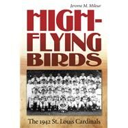 High-Flying Birds : The 1942 St. Louis Cardinals by Mileur, Jerome M., 9780826218346