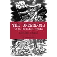 The Underdogs: Pictures and Scenes from the Present Revolution: a Translation of Mariano Azuela's Los De Abajo With Related Texts by Pellon, Gustavo; Azuela, Mariano, 9780872208346