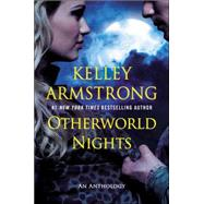 Otherworld Nights An Anthology by Armstrong, Kelley, 9780452298347